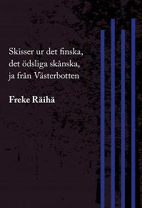 Cover for Skisser ur det finska, det ödsliga skånska, ja från Västerbotten