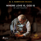 Cover for B. J. Harrison Reads Where Love Is, God Is