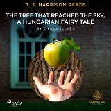 Cover for B. J. Harrison Reads The Tree That Reached the Sky, a Hungarian Fairy Tale