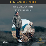 Cover for B. J. Harrison Reads To Build a Fire