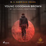 Cover for B. J. Harrison Reads Young Goodman Brown