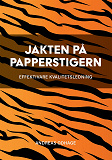 Cover for Jakten på papperstigern : effektivare kvalitetsledning