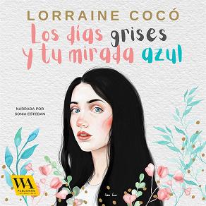 Cover for Los días grises, y tu mirada azul