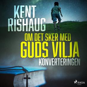Cover for  Om det sker med guds vilja - konverteringen