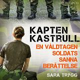 Cover for Kapten Kastrull: En våldtagen soldats sanna berättelse