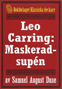 Cover for Leo Carring: Maskeradsupén. Detektivhistoria. Återutgivning av text från 1914