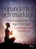 Cover for Förunderligt och märkligt: en resa genom New Age i Sverige
