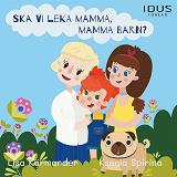 Cover for Ska vi leka mamma, mamma barn