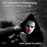 Cover for Det jag mest föraktade - En bok om missbruk och våld