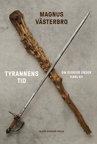 Cover for Tyrannens tid : Om Sverige under Karl XII