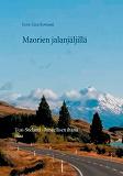 Cover for Maorien jalanjäljillä: Uusi-Seelanti  -ihmeellisen ihana maa