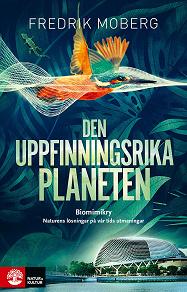 Cover for Den uppfinningsrika planeten : Biomimikry och naturens lösningar på vår tid