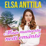 Cover for Mitäs maineesta neiti emäntä
