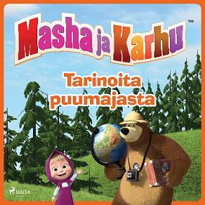 Cover for Masha ja Karhu - Tarinoita puumajasta