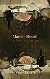 Cover for Matens filosofi : Hur du blir en filosofisk foodie