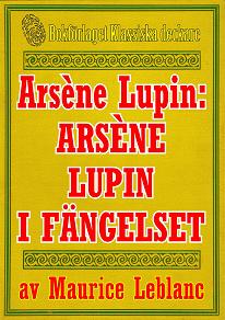 Cover for Arsène Lupin: Arsène Lupin i fängelse. Återutgivning av text från 1907
