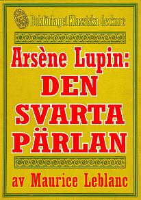 Cover for Arsène Lupin: Den svarta pärlan. Återutgivning av text från 1907