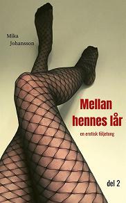 Cover for Mellan hennes lår: en erotisk följetong del 2