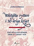 Cover for Wästgöta ryttare i 30-åriga kriget: 1000 frivilliga bönder drar ut i kriget 1630