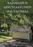 Cover for Rajaseudun ainutlaatuinen hautausmaa: Virolahden hautahistoriaa