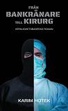 Cover for Från bankrånare till kirurg. Verklighetsbaserad roman.