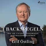 Cover for I backspegeln: min tid i Scania, Volkswagen och Wallenbergsfären