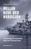 Cover for Mellan Neva och Nordsjön: Förutsättningar för att genomföra väpnad strid i Östersjöområdet