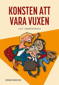 Cover for Konsten att vara vuxen : livet i dramatriangeln