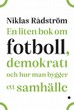 Cover for En liten bok om fotboll, demokrati och hur man bygger ett samhälle