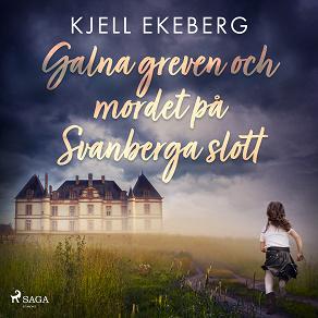 Cover for Galna greven och mordet på Svanberga slott