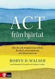 Cover for ACT från hjärtat : hur du som terapeut kan arbeta flexibelt, processbaserat och klientbaserat