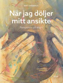 Cover for När jag döljer mitt ansikte - Perspektiv på skam