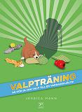 Cover for Valpträning - så gör du din valp till en vardagshjälte