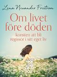 Cover for Om livet före döden konsten att bli regissör i sitt eget liv