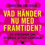Cover for Vad händer nu med framtiden : 20 visioner om Sverige efter Corona