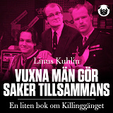 Cover for Vuxna män gör saker tillsammans : En liten bok om Killinggänget