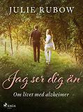 Cover for Jag ser dig än - Om livet med alzheimer