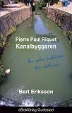 Cover for Pierre Paul Riquet Kanalbyggaren - en galen pojkdröm blir världsarv