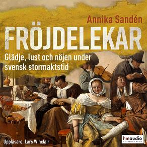 Cover for Fröjdelekar. Glädje, lust och nöjen under svensk stormaktstid