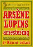 Cover for Arsène Lupins arrestering. Text från 1907 kompletterad med fakta och ordlista