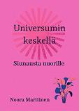 Cover for Universumin keskellä: siunausta nuorille