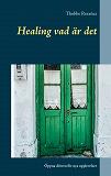 Cover for Healing vad är det: Öppna dörren för nya upplevelser