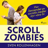 Cover for Scrollzombies: hur beroendet av sociala medier styr våra liv