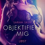 Cover for Objektifiera mig - erotisk novell
