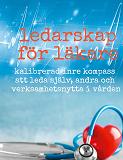 Cover for Ledarskap för läkare: Kalibrerad inre kompass att leda själv, andra och verksamhetsnytta i vården