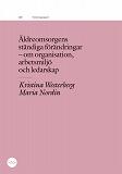 Cover for Äldreomsorgens ständiga förändringar: Om organisation, arbetsmiljö och ledarskap