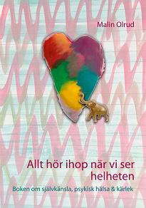 Cover for Allt hör ihop när vi ser helheten: Boken om självkänsla, psykisk hälsa och kärlek
