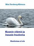 Cover for Kaunis elämä ja kaunis kuolema: Miten elät niin myös kuolet.