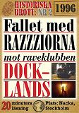 Cover for Fallet med razziorna mot Docklands år 1996. 20 minuters true crime-läsning