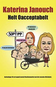 Cover for Helt oacceptabelt: Anvisningar för att uppnå mental flockimmunitet mot det svenska tillståndet